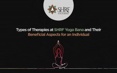 Types Of Therapies At SHRF Yoga Bana And Their Beneficial Aspects For An Individual