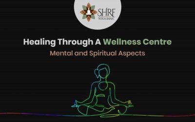 Healing Through A Wellness Centre? Mental and Spiritual Aspects