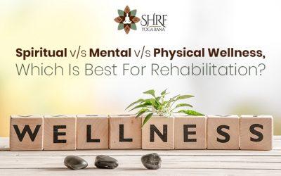 Spiritual v/s Mental v/s Physical Wellness, Which Is Best For Rehabilitation?